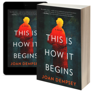 This Is How It Begins, A Novel by Joan Dempsey